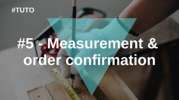 📐 #5 Measurement & order confirmation