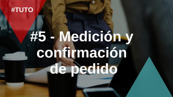 ✅ #5 Medición y confirmación de pedido